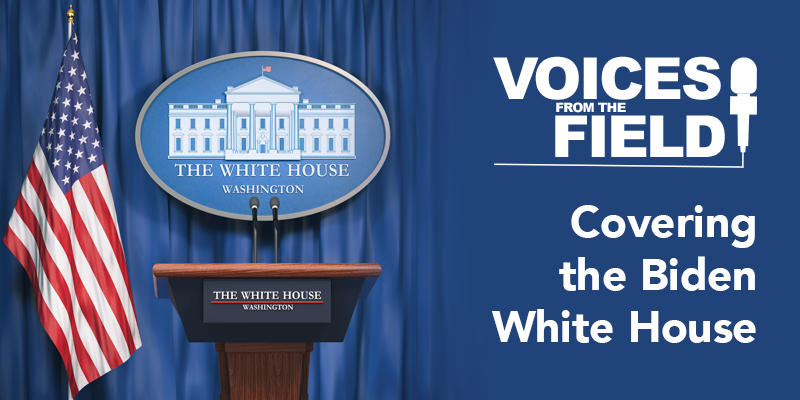 Voices in the Field: Covering The Biden White House